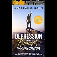 Depression und Burnout überwinden: Das Praxisbuch zur Selbsthilfe, um den Weg zurück ins Leben zu finden