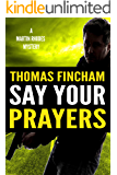 Say Your Prayers (A Private Investigator Mystery Series of Crime and Suspense, Martin Rhodes #3)