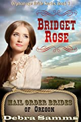 Mail Order Bride of Oregon: The Orphanage Brides: Book 3: Bridget Rose - Clean and Wholesome Historical Romance (Mail Order Brides of Oregon: The Orphanage Brides) Kindle Edition