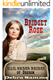 Mail Order Bride of Oregon: The Orphanage Brides: Book 3: Bridget Rose - Clean and Wholesome Historical Romance (Mail Order Brides of Oregon: The Orphanage Brides)