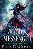 Shoot the Messenger: A fae fantasy adventure with a sci-fi twist (Messenger Chronicles Book 1)