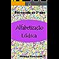 Alfabetização Lúdica e Atividades: Pré-escola ao 3° ano.