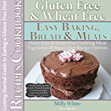 Gluten Free Wheat Free Easy Bread, Cakes, Baking & Meals Recipes Cookbook + Guide to Eating a Gluten Free Diet: Grain Free Dairy Free Cooking Ideas, Vegetarian ... Disease & Gluten Intolerance Cook Books 2)