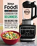 Ninja Foodi Cold & Hot Blender Cookbook For Beginners: 100 Recipes for Smoothies, Soups, Sauces, Infused Cocktails, and…