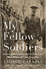 My Fellow Soldiers: General John Pershing and the Americans Who Helped Win the Great War Hardcover