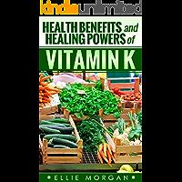 Vitamin K: Health Benefits and Healing Powers of Vitamin K (Natures Natural Miracle Healers Book 11)