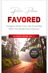 FAVORED: Imagine How Your Life Could Be With The Smile From Heaven (Blessing Series Book 1) Kindle Edition