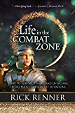 Life in the Combat Zone : How to Survive, Thrive, & Overcome in the Midst of Difficult Situations