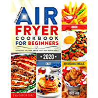 The Complete Air Fryer Cookbook for Beginners 2020: 625 Affordable, Quick & Easy Air Fryer Recipes for Smart People on a Budget   Fry, Bake, Grill & Roast Most Wanted Family Meals (English Edition)