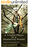 A Violin Plays in a Shattered World: Young Jews saved by gypsies 1941 - Historical Novel