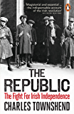 The Republic: The Fight for Irish Independence, 1918-1923