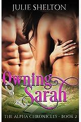 Owning Sarah (The Alpha Chronicles Book 2) Kindle Edition