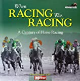 When Racing Was Racing: A Century of Horse Racing