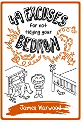 49 Excuses for Not Tidying Your Bedroom (The 49... Series Book 1) Kindle Edition