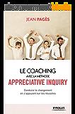 Le coaching collectif avec la méthode Appreciative Inquiry: Conduire le changement en s'appuyant sur les réussites