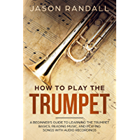 How to Play the Trumpet: A Beginner's Guide to Learning the Trumpet Basics, Reading Music, and Playing Songs with Audio… book cover