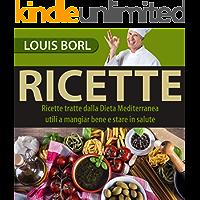 RICETTE: Ricette della cucina Mediterranea utili a mangiar bene e stare in salute