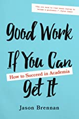 Good Work If You Can Get It: How to Succeed in Academia Kindle Edition
