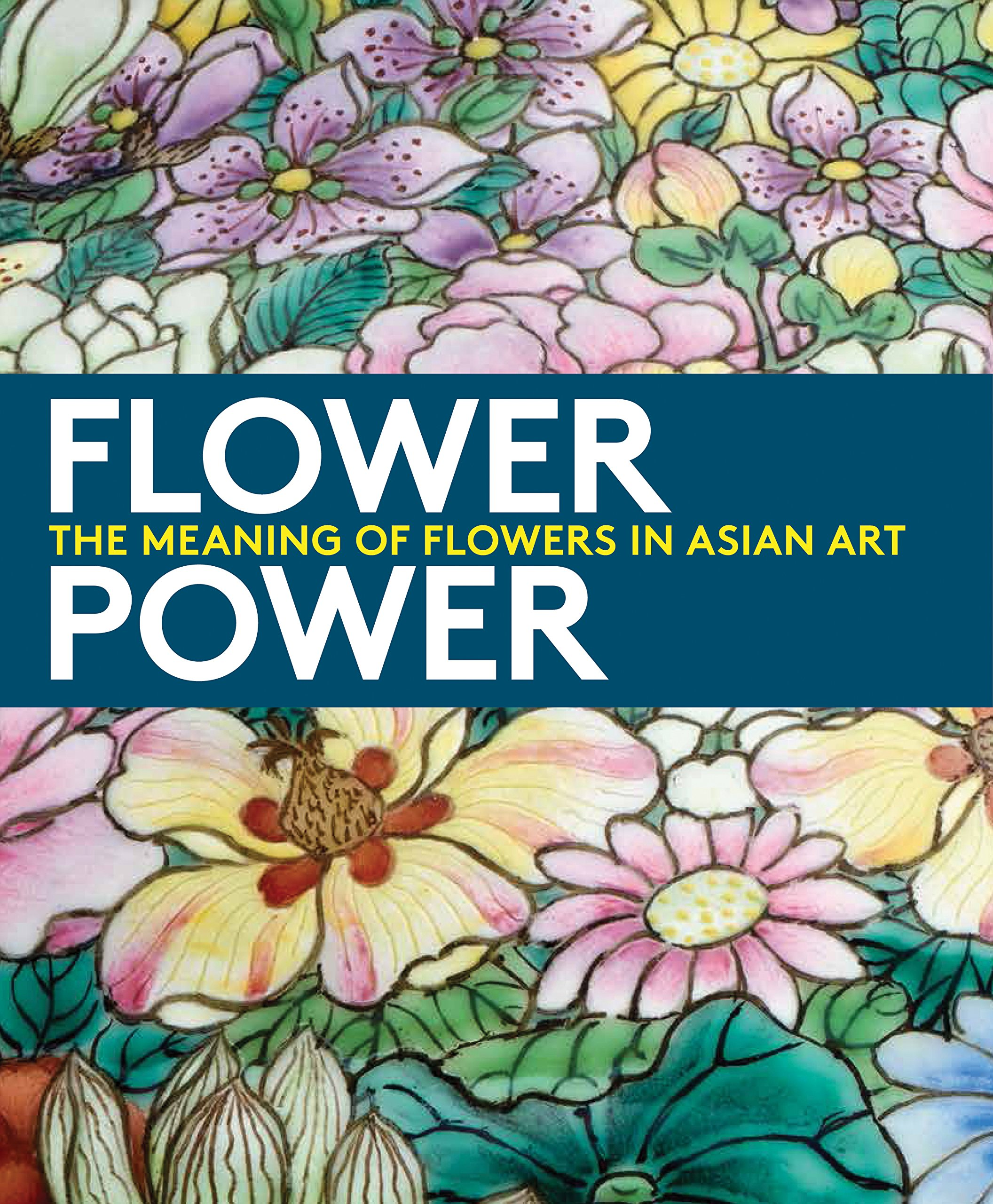 Flower power the meaning of flowers in asian art dany chan jay xu flower power the meaning of flowers in asian art dany chan jay xu 9780939117796 amazon books izmirmasajfo