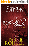 Chaotic Duplicity: Borrowed Souls: Book 6