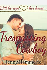 Trespassing Cowboy: Will he rope her heart... Kindle Edition