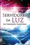 Servidores da luz na transição planetária: 1