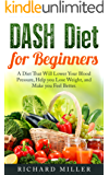 DASH Diet for Beginners: A Diet That Will Lower Your Blood Pressure, Help You Lose Weight, and Make You Feel Better (English Edition)