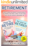 Retirement: Everything You Need To Know About Planning For And Living The Retired Life You've Always Dreamed Of (Two Book Bundle)