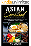 Asian Cookbook: Two Cookbooks in one, Japanese Ramen Cookbook & Korean Cookbook with more than 180 Recipes To cook at home