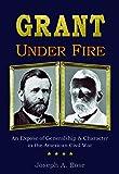 Grant Under Fire: An Exposé of Generalship