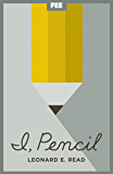 I, Pencil: My Family Tree as Told to Leonard E. Read (English Edition)