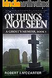 Of Things Not Seen (A Ghost's Memoir Book 3)