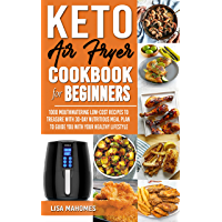 KETO AIR FRYER COOKBOOK FOR BEGINNERS: 1000 MOUTHWATERING LOW-COST RECIPES TO TREASURE WITH 30-DAY NUTRITIOUS MEAL PLAN…