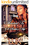 Married To The Hustle: A Hustler's Wife