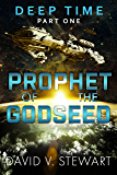 Prophet of the Godseed: A Novel of Time Dilation and Singularity (Deep Time Book 1) (English Edition)