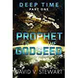 Prophet of the Godseed: A Novel of Time Dilation and Singularity (Deep Time Book 1)