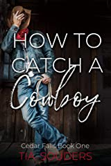 How To Catch a Cowboy: A Montgomery Brothers Novel (Cedar Falls Book 1) Kindle Edition