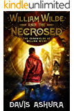 William Wilde and the Necrosed: An Anchored Worlds novel (The Chronicles of William Wilde Book 1)