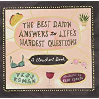 The Best Damn Answers to Life's Hardest Questions: A Flowchart Book
