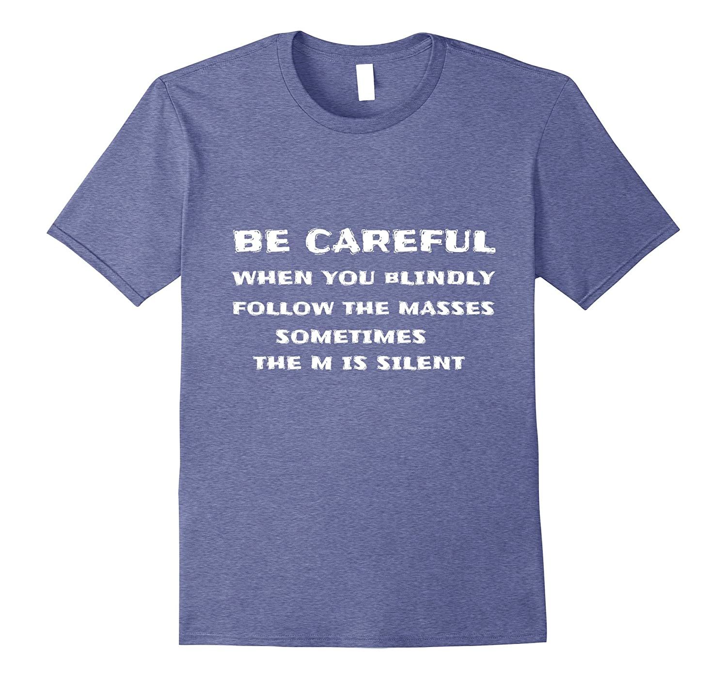 cdb6db968 Amazon.com: Funny Tee - Be Careful When You Blindly Follow the Masses:  Clothing