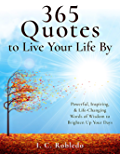 365 Quotes to Live Your Life By: Powerful, Inspiring, & Life-Changing Words of Wisdom to Brighten Up Your Days