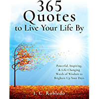 365 Quotes to Live Your Life By: Powerful, Inspiring, & Life-Changing Words of Wisdom to Brighten Up Your Days (Master Your Mind, Revolutionize Your Life Series Book 9) (English Edition)