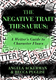 The Negative Trait Thesaurus: A Writer's Guide to Character Flaws (Writers Helping Writers Series Book 2)