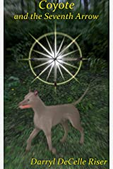 Coyote: and the Seventh Arrow Kindle Edition