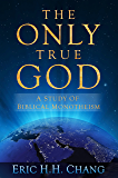 The Only True God: A Study of Biblical Monotheism