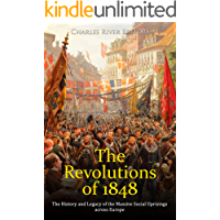 The Revolutions of 1848: The History and Legacy of the Massive Social Uprisings across Europe