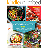 The Anti-Inflammatory Diet For Beginners 2021: A Stress-Free Living Guide To Finally Get The Power Of Healthy Habits…