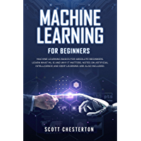 Machine Learning For Beginners: Machine Learning Basics for Absolute Beginners. Learn What ML Is and Why It Matters.Notes on Artificial Intelligence and ... are also included. (English Edition)