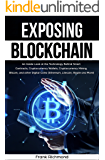 Exposing Blockchain: An Inside Look at the Technology Behind Smart Contracts, Cryptocurrency Wallets, Cryptocurrency Mining, Bitcoin, and other Digital Coins (Ethereum, Litecoin, Ripple and More)