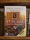 Publish and be Murdered: Complete & Unabridged